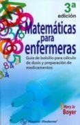 MATEMATICAS PARA ENFERMERAS. GUIA DE BOLSILLO PARA CALCULO DE DOS IS Y PREPARACION DE MEDICAMENTOS di BOYER, MARY JO