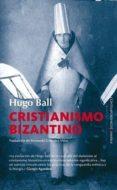 CRISTIANISMO BIZANTINO de BALL, HUGO