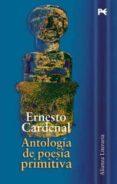 ANTOLOGIA DE POESIA PRIMITIVA de CARDENAL, ERNESTO