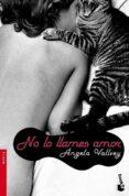 NO LO LLAMES AMOR de VALLVEY, ANGELA