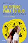 UN FUTURO PARA TU HIJO: CLAVES PARA SU ORIENTACION PROFESIONAL di HERNANDEZ, VICENTE