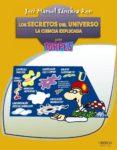 LOS SECRETOS DEL UNIVERSO: LA CIENCIA EXPLICADA PARA TORPES di SANCHEZ RON, JOSE MANUEL