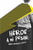 HEROE A MI PESAR de MENENDEZ-PONTE, MARIA