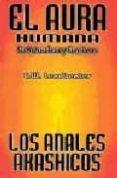 EL AURA HUMANA Y LOS ANALES AKASHICOS. SU NATURALEZA Y FUNCIONES de LEADBEATER, C.W.