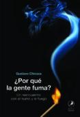 ¿POR QUE LA GENTE FUMA?: UN REENCUENTRO CON EL HUMO Y EL FUEGO di CHIOZZA, GUSTAVO