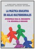 LA PRACTICA EDUCATIVA EN AULA MULTISENSORIALES di VV.AA.