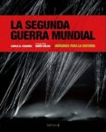 LA SEGUNDA GUERRA MUNDIAL: IMAGENES PARA LA HISTORIA di CARANCI, CARLO A.