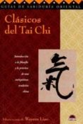 CLASICOS DEL TAI CHI: INTRODUCCION A LA FILOSOFIA Y LA PRACTICA D E UNA ANTIQUISIMA TRADICION CHINA di VV.AA.