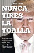 NUNCA TIRES LA TOALLA di TRUMP, DONALD J.