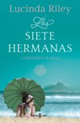 LAS SIETE HERMANAS (LAS SIETE HERMANAS 1): LA HISTORIA DE MAIA di RILEY, LUCINDA