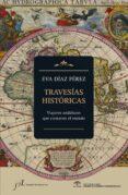 TRAVESIAS HISTORICAS: VIAJEROS ANDALUCES QUE CONTARON EL MUNDO de DIAZ PEREZ, EVA