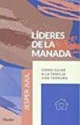 LIDERES DE LA MANADA: COMO GUIAR A LA FAMILIA CON TERNURA di JUUL, JESPER