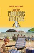 AQUELLOS FABULOSOS VERANEOS di ARSENAL, LEON