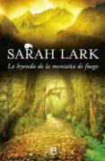 LA LEYENDA DE LA MONTAÑA DE FUEGO (TRILOGIA DEL FUEGO 3) de LARK, SARAH