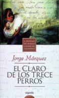 EL CLARO DE LOS TRECE PERROS: (PREMIO CIUDAD DE SALAMANCA) di MARQUEZ DIAZ, JORGE