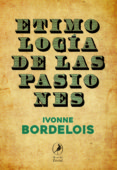 ETIMOLOGIA DE LAS PASIONES di BORDELOIS, IVONNE