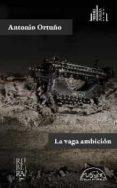 LA VAGA AMBICION de ORTUÑO, ANTONIO