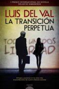 LA TRANSICIÓN PERPETUA di VAL, LUIS DEL