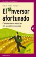 EL INVERSOR AFORTUNADO: COMO TENER SUERTE EN LAS INVERSIONES di TORRES BLANQUEZ, CARLOS