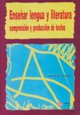 ENSEÑAR LENGUA Y LITERATURA: COMPRENSION Y PRODUCCION DE TEXTOS di ABRIL VILLALBA, MANUEL