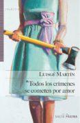 TODOS LOS CRÍMENES SE COMETEN POR AMOR di MARTIN, LUISGE
