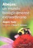 ABEJAS UN MUNDO BIOLOGICAMENTE EXTRAORDINARIO di TAUTZ, JURGEN