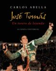 JOSE TOMAS: UN TORERO DE LEYENDA di ABELLA, CARLOS