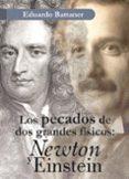 LOS PECADOS DE DOS GRANDES FISICOS: NEWTON Y EINSTEIN di BATTANER, EDUARDO