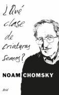 ¿QUE CLASE DE CRIATURAS SOMOS? di CHOMSKY, NOAM