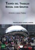 TEORIA DEL TRABAJO SOCIAL CON GRUPOS (2ª ED. REVISADA Y AMPLIADA) di LOPEZ PELAEZ, ANTONIO