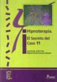 HIPNOTERAPIA EL SECRETO DEL CASO 11 di ORTIZ ORIA, VICENTE M.