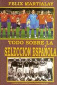TODO SOBRE LA SELECCION ESPAÑOLA di MARTIALAY, FELIX