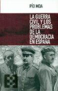 LA GUERRA CIVIL Y LOS PROBLEMAS DE LA DEMOCRACIA EN ESPAÑA di MOA, PIO