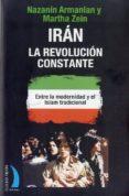 IRAN: LA REVOLUCION CONSTANTE: ENTRE LA MODERNIDAD Y EL ISLAM TRA DICIONAL di ZEIN, MARTHA