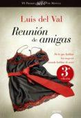 REUNION DE AMIGAS (6º PREMIO LOGROÑO DE NOVELA) di VAL, LUIS DEL
