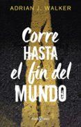CORRE HASTA EL FIN DEL MUNDO di WALKER, ADRIAN J.