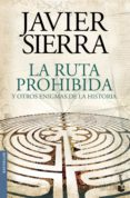LA RUTA PROHIBIDA Y OTROS ENIGMAS DE LA HISTORIA de SIERRA, JAVIER