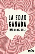 LA EDAD GANADA de GOMEZ, MAR