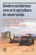 SIEMBRA CON LABRANZA CERO EN LA AGRICULTURA DE CONSERVACION di BAKER C.J.  SAXTON K.E.