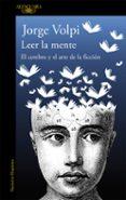 LEER LA MENTE: EL CEREBRO Y EL ARTE DE LA FICCION di VOLPI, JORGE   VOLPI, JORGE
