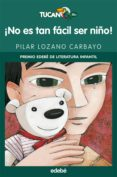 ¡no Es Tan Facil Ser Niño! (premio Edebe De Literatura Infantil) - Edebe