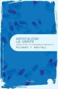 MEDICALIZAR LA MENTE: ¿SIRVEN DE ALGO LOS TRATAMIENTOS PSIQUIATRI COS? di BENTALL, RICHARD P.
