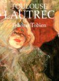 TOULOUSE LAUTREC di TOBIEN, FELICITAS