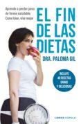 EL FIN DE LAS DIETAS: INCLUYE 40 RECETAS PARA UN ESTILO DE VIDA SALUDABLE di GIL, PALOMA