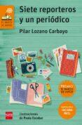 SIETE REPORTEROS Y UN PERIODICO (ADAPCION LECTURA FACIL) di LOZANO CARBAYO, PILAR