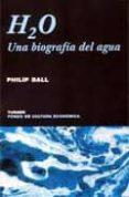 H2O: UNA BIOGRAFIA DEL AGUA di BALL, PHILIP