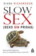 SLOW SEX, SEXO SIN PRISAS: SENSUALIDAD CONSCIENTE PARA UNA SEXUAL IDAD PLENA Y SOSTENIDA di RICHARDSON, DIANA