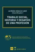 TRABAJO SOCIAL, HISTORIA Y DESAFIOS DE UNA PROFESION di HIDALGO LAVIE, ALFREDO