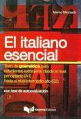 EL ITALIANO ESENCIAL: CON TEST DE AUTOEVALUACION: TEXTO DE GRAMAT ICA PARA ESTUDIANTES EXTRANJEROS DESDE EL NIVEL PRINCIPIANTE (A1) HASTA EL NIVEL INTERMEDIO-ALTO (B2) di MEZZADRI, MARCO