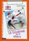 SARA Y LAS GOLEADORAS 5: LAS GOLEADORAS NO SE RINDEN de GALLEGO, LAURA